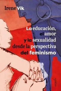 «La educación el amor y la sexualidad desde la perspectiva del feminismo» - Irene Vik @ Centro Cultural LA RESIDENCIA | Castro Urdiales | Cantabria | España