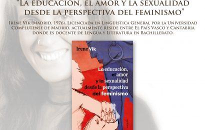 """Irene Vik presenta """"La educación, el amor y la sexualidad desde la perspectiva del feminismo"""""""